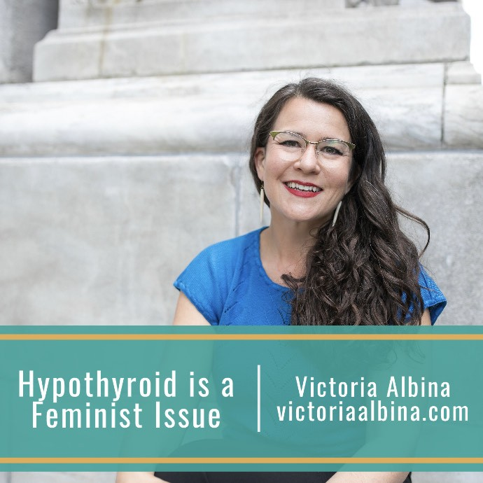 Hypothyroid is a feminist issue