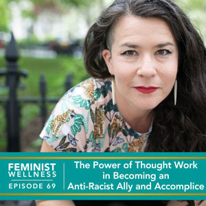 The Power of Thought Work in Becoming an Anti-Racist Ally and Accomplice