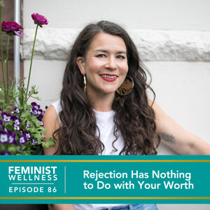 Rejection Has Nothing to Do with Your Worth